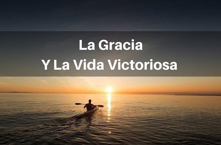 La Gracia Y La Vida Victoriosa – Parte 1 (1)